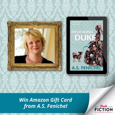 A.S. Fenichel is giving away a $10 Amazon Gift Card to help you get ready for her next book in the Wallfowers of West Lane.  MISLEADING A DUKE  The Wallflowers of West Lane #2  Finishing school failed to turn them into proper society ladies. Now these four friends vow to remain single until they find suitors worthy of their love and devotion . . .