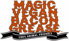 MAGIC VEGAN BACON GREASE - Greasy Does It!