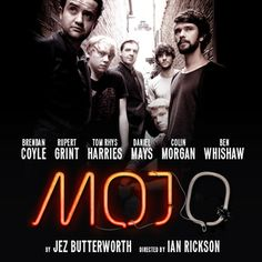 Mojo starring  Brendan Coyle,  Rupert Grint,  Tom Rhys Harries,  Daniel Mays,  Colin Morgan Ben Wishaw  VERY excited about seeing this in January 2014