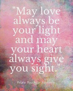 Positive & Inspirational Quotes: May love always be your light and may your heart always give you sight.