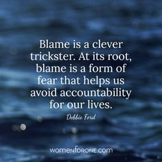 Blame is a clever trickster. At its root, blame is a form fear that helps us avoid accountability for our lives. Naive Quotes, Blame Quotes, Dope Quotes, Wisdom Quotes, Quotes To Live By, Soul Qoutes, Accountability Quotes, Leadership Quotes, False Accusations Quotes