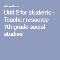 Unit 2 for students - Teacher resource 7th grade social studies
