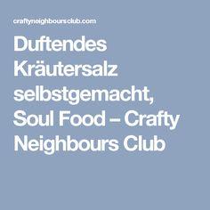 Duftendes Kräutersalz selbstgemacht, Soul Food – Crafty Neighbours Club