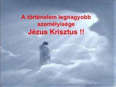 A történelem legnagyobb személyisége Jézus Krisztus !!