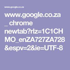www.google.co.za _ chrome newtab?rlz=1C1CHMO_enZA727ZA728&espv=2&ie=UTF-8