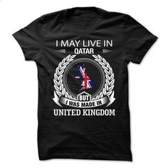 I May Live in Qatar But I Was Made in United Kingdom - #tshirt bemalen #sudaderas sweatshirt. GET YOURS => https://www.sunfrog.com/LifeStyle/I-May-Live-in-Qatar-But-I-Was-Made-in-United-Kingdom.html?68278