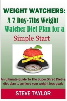 7 Day Diet Plan For Weight Loss - Weight Watchers: A Weight Watcher Diet Plan For a Simple Start: An Ultimate guide to the super shred diet plus a diet plan to achieve your weight loss goals -- Read more at the image link. (This is an affiliate link) Super Shred Diet, Military Diet Results, Weight Watchers Diet Plan, Fatty Liver Remedies, 7 Day Diet Plan, Reverse Diabetes Naturally, Diet Books, Atkins Diet, Low Calorie Recipes