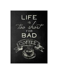 Life is too Short for Bad Coffee http://monthlyyouth.com/?ref=145540
