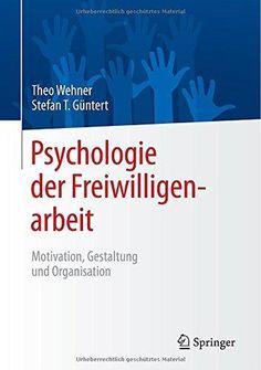 Psychologie Der Freiwilligenarbeit: Motivation Gestaltung Und Organisation