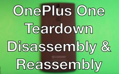 OnePlus One How To Teardown Take Apart - Reassemble