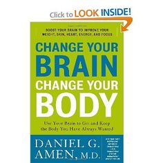 Change Your Brain, Change Your Body: Use Your Brain to Get and Keep the Body You Have Always Wanted: Daniel G. Amen: 9780307463579: Amazon.com: Books