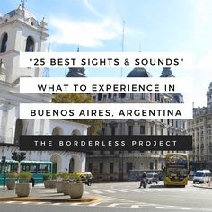 Our Guide to The 25 Best Sights & Sounds of Buenos Aires, Argentina --- The Borderless Project