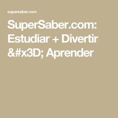 SuperSaber.com: Estudiar + Divertir = Aprender