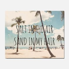 Salt In The Air, Sand In My Hair Print. For some reason this makes me think of @Brooke Baker