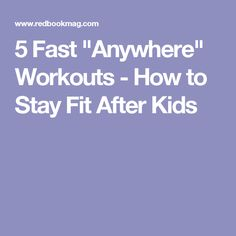 """5 Fast """"Anywhere"""" Workouts - How to Stay Fit After Kids"""