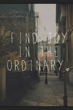 find the joy in the ordinary