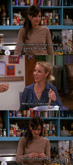 Friday night ~ Monica, Phoebe ~ Friends Quotes ~ Season 7, Episode 3 - The One with Phoebe's Cookies