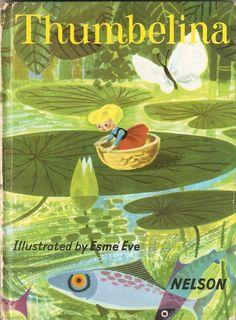 """""""Thumbelina"""", Thomas Nelson 1960s. Illustrated by Esme Eve"""