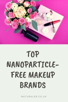 Top Nanoparticle-Free Makeup Brands - List of the top makeup brands that don't use harmful nanoparticles in their products. Natural Organic Makeup, Best Natural Makeup, Makeup Brands List, Vegan Society, Long Lasting Makeup, Free Makeup, Natural Cosmetics, Simple Pleasures, Makeup Yourself