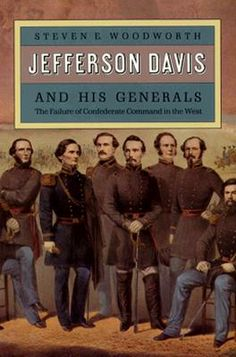 August 2013: Jefferson Davis and His Generals by Steven Woodworth