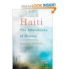 Haiti: The Aftershocks of History...  Husband just finished it and says it's great.