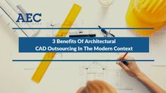 Architectural CAD outsourcing could bring several benefits in this era of specialization and ever-intensifying global competition.