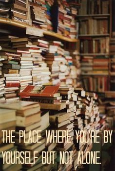 With books you are never alone.