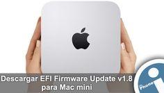Enlaces oficiales para descargar actualización EFI Firmware Update v1.8 para Mac mini de Apple.