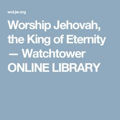 Worship Jehovah, the King of Eternity — Watchtower ONLINE LIBRARY