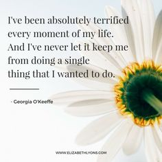On What to Do with Fear Smile Design, Georgia O Keeffe, Of My Life, Life Lessons, I Laughed, Things I Want, In This Moment, Let It Be, Shit Happens