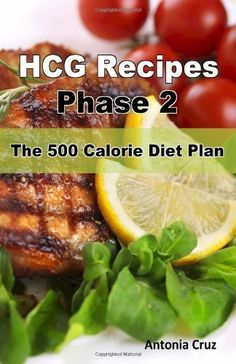 HCG Recipes Phase The 500 Calorie Diet Plan Product Description HCG Recipes Phase The 500 Calorie Diet Plan offers an all-new collection of low fat recipes for the HCG Diet Phase Each rec