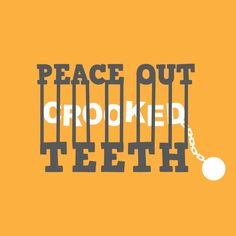 PUT CROOKED TEETH where they belong: behind braces!