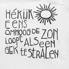 Quotes about Happiness : Hé kijk eens omhooag de zon loopt als een gek te stralen. Words Quotes, Wise Words, Me Quotes, Funny Quotes, Sayings, Summer Decoration, Dutch Words, Web Design, Dutch Quotes