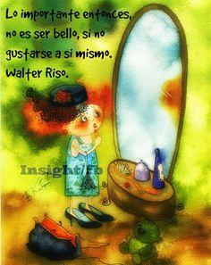 〽️ Lo importante entonces, no es ser bello, es gustarse así mismo. Walter Riso