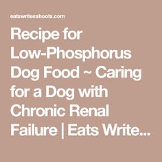 Recipe for Low-Phosphorus Dog Food ~ Caring for a Dog with Chronic Renal Failure | Eats Writes Shoots