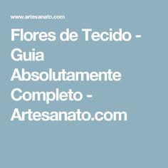 Flores de Tecido - Guia Absolutamente Completo - Artesanato.com