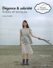 Elégance & sobriété: Robes et tuniques. Patrons en taille réelle. Tailles: S, M, L, XL.  isbn : 9782756507408