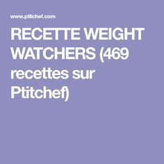 RECETTE WEIGHT WATCHERS (469 recettes sur Ptitchef)