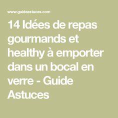 14 Idées de repas gourmands et healthy à emporter dans un bocal en verre - Guide Astuces