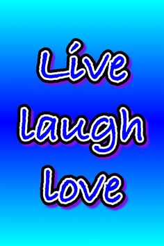 Live ~ Laugh ~ Love. Words to live by.