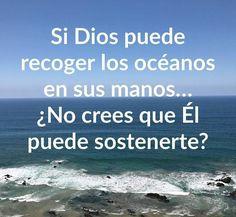 Si Dios puede de recoge los océanos en sus manos… ¿ No crees que El puede sostenerte?
