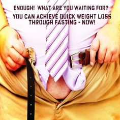 Quick Weight Loss Fasting: The time is NOW to do whatever it        takes to lose weight fast and improve your life and health.