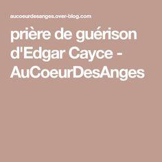 prière de guérison d'Edgar Cayce - AuCoeurDesAnges