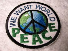 PEACE Patch  We Want World Peace Embroidered by ChickaTweeBagsEtc