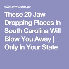 These 20 Jaw Dropping Places In South Carolina Will Blow You Away | Only In Your State