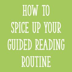 How to Spice Up Your Guided Reading Routine