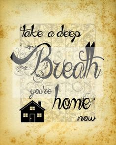 Take a Deep Breath You're Home Now Motivational by SoulSpeaks, $12.00