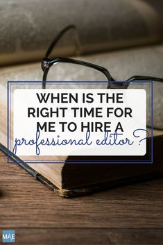 When Is the Right Time for Me to Hire A Professional Editor for my Novel Manuscript | Michelle Adams Edits