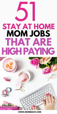 Who said stay at home moms can't work? Check out these 51 legit stay at home mom jobs that are high paying! #stayathomemom #workfromhome #momlife #makemoremoney #onlinejobs