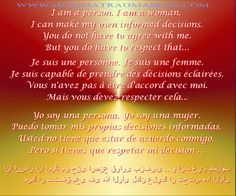 I am a person.  I am a woman.  I can make my own informed decisions.  You do not have to agree with me.  But you do have to respect that...